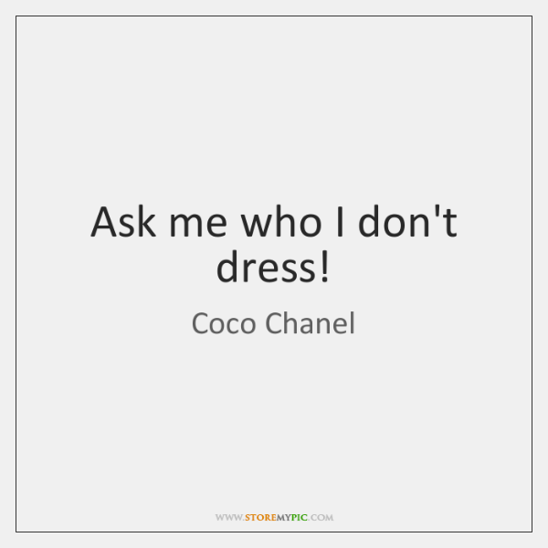Ask me who I don't dress!