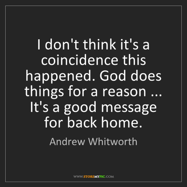 Andrew Whitworth: I don't think it's a coincidence this happened. God does...