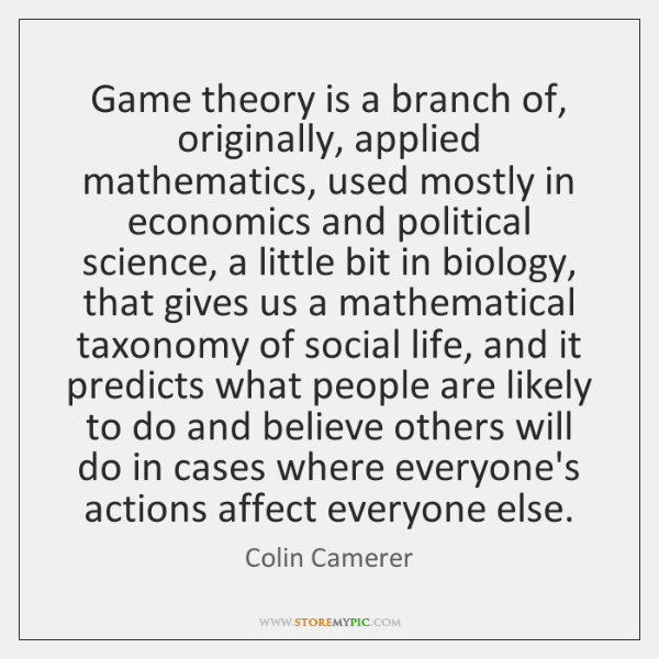 Game theory is a branch of, originally, applied mathematics, used mostly in ...