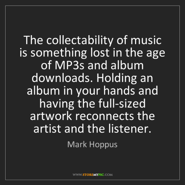 Mark Hoppus: The collectability of music is something lost in the...