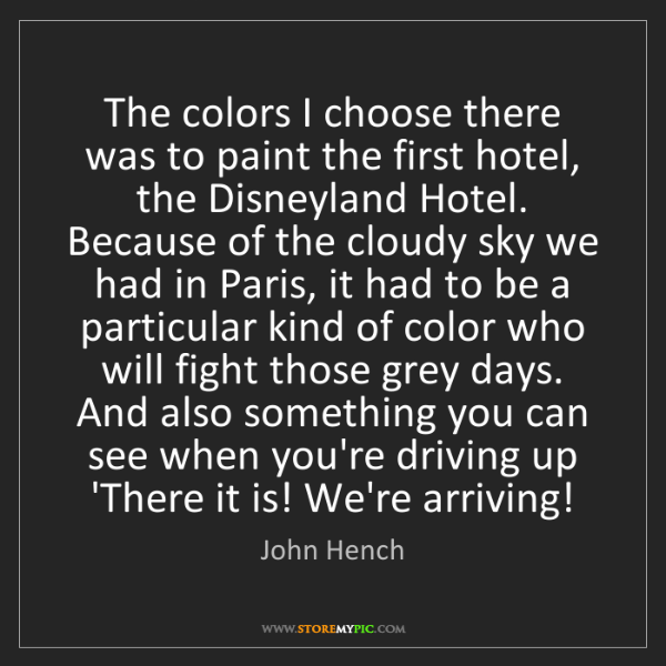 John Hench: The colors I choose there was to paint the first hotel,...