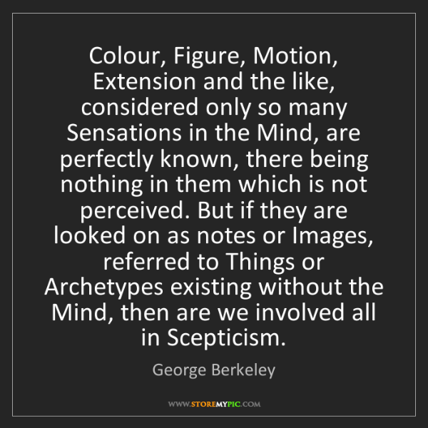 George Berkeley: Colour, Figure, Motion, Extension and the like, considered...