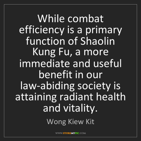 Wong Kiew Kit: While combat efficiency is a primary function of Shaolin...