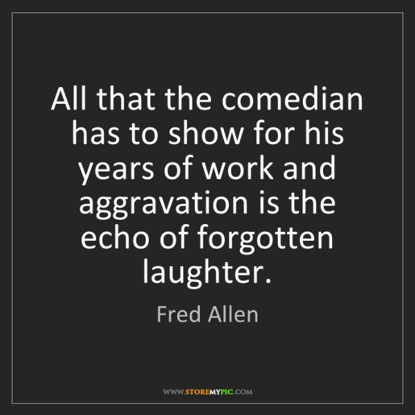 Fred Allen: All that the comedian has to show for his years of work...
