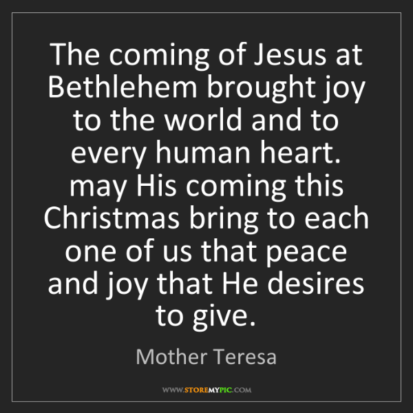 Mother Teresa: The coming of Jesus at Bethlehem brought joy to the world...