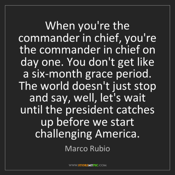 Marco Rubio: When you're the commander in chief, you're the commander...