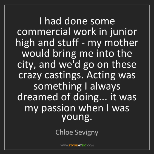 Chloe Sevigny: I had done some commercial work in junior high and stuff...