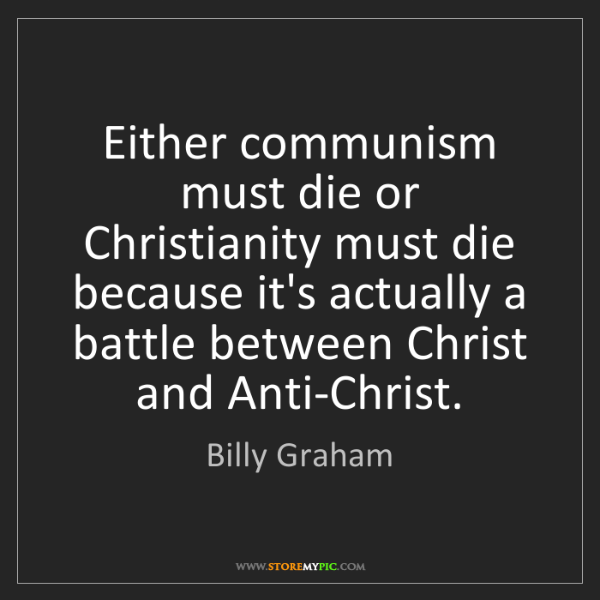 Billy Graham: Either communism must die or Christianity must die because...