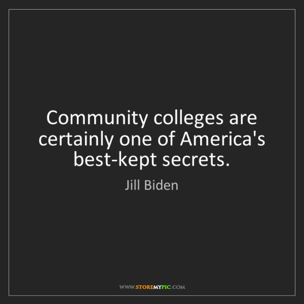 Jill Biden: Community colleges are certainly one of America's best-kept...