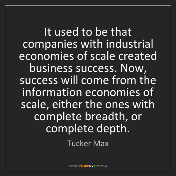 Tucker Max: It used to be that companies with industrial economies...