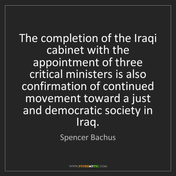 Spencer Bachus: The completion of the Iraqi cabinet with the appointment...