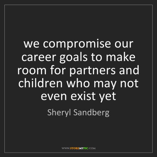 Sheryl Sandberg: we compromise our career goals to make room for partners...