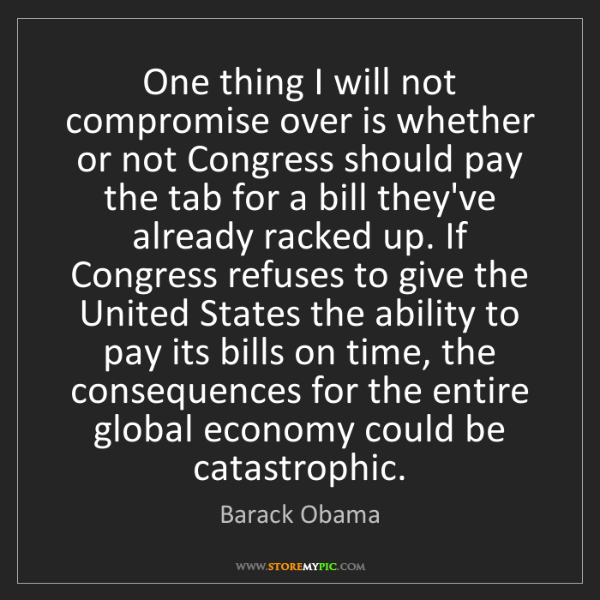 Barack Obama: One thing I will not compromise over is whether or not...