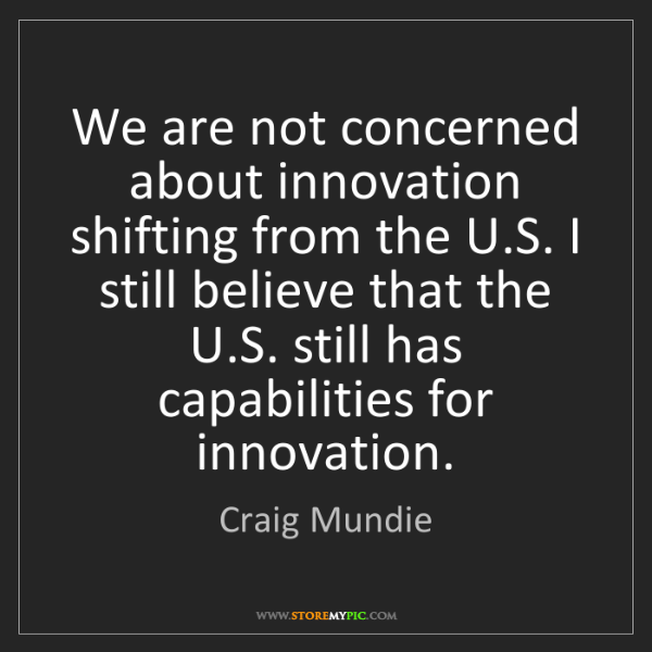 Craig Mundie: We are not concerned about innovation shifting from the...