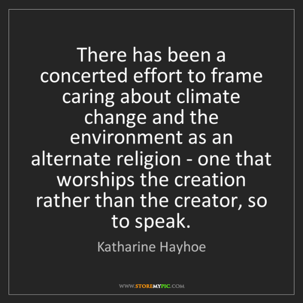 Katharine Hayhoe: There has been a concerted effort to frame caring about...