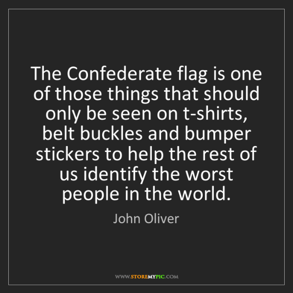 John Oliver: The Confederate flag is one of those things that should...