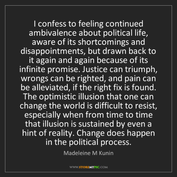 Madeleine M Kunin: I confess to feeling continued ambivalence about political...