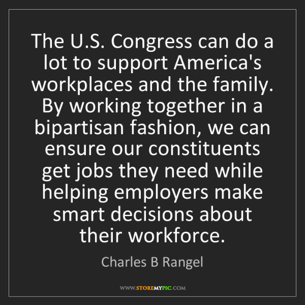 Charles B Rangel: The U.S. Congress can do a lot to support America's workplaces...