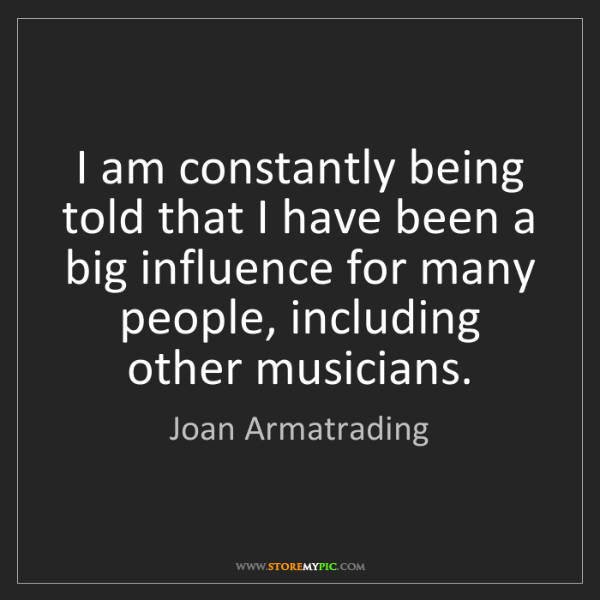 Joan Armatrading: I am constantly being told that I have been a big influence...