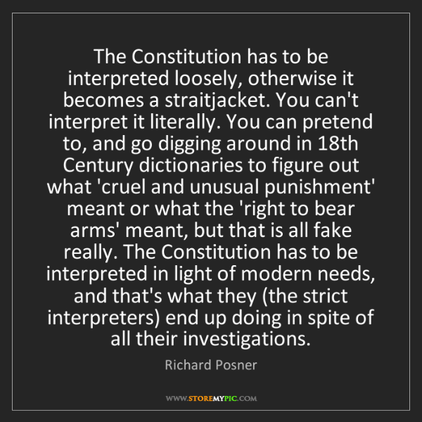 Richard Posner: The Constitution has to be interpreted loosely, otherwise...