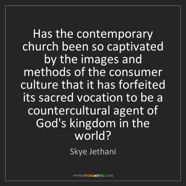 Skye Jethani: Has the contemporary church been so captivated by the...