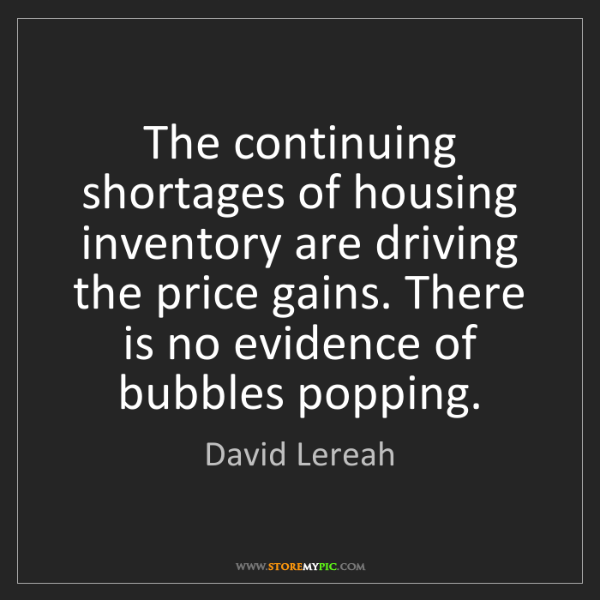 David Lereah: The continuing shortages of housing inventory are driving...