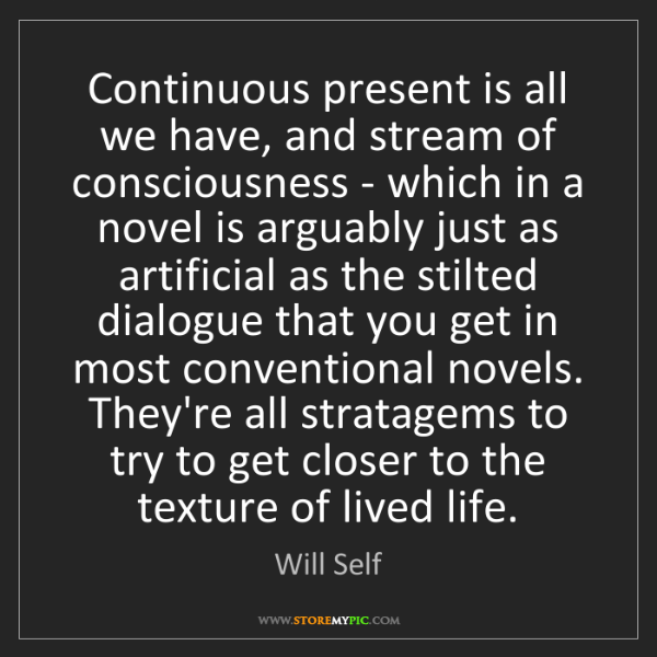 Will Self: Continuous present is all we have, and stream of consciousness...