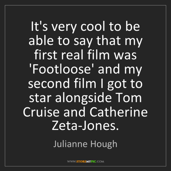 Julianne Hough: It's very cool to be able to say that my first real film...