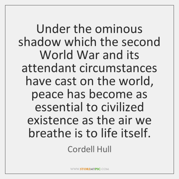 Under the ominous shadow which the second World War and its attendant ...
