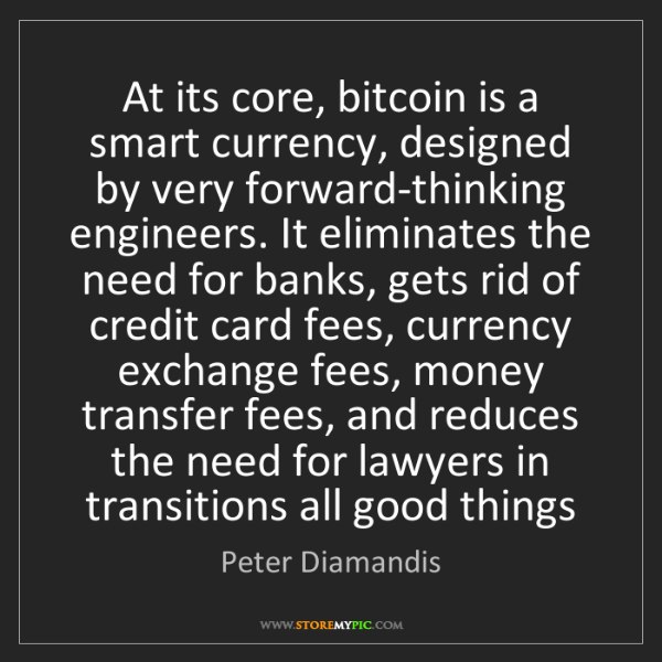 Peter Diamandis: At its core, bitcoin is a smart currency, designed by...