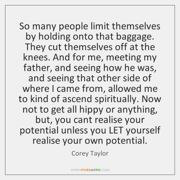 So many people limit themselves by holding onto that baggage. They cut ...