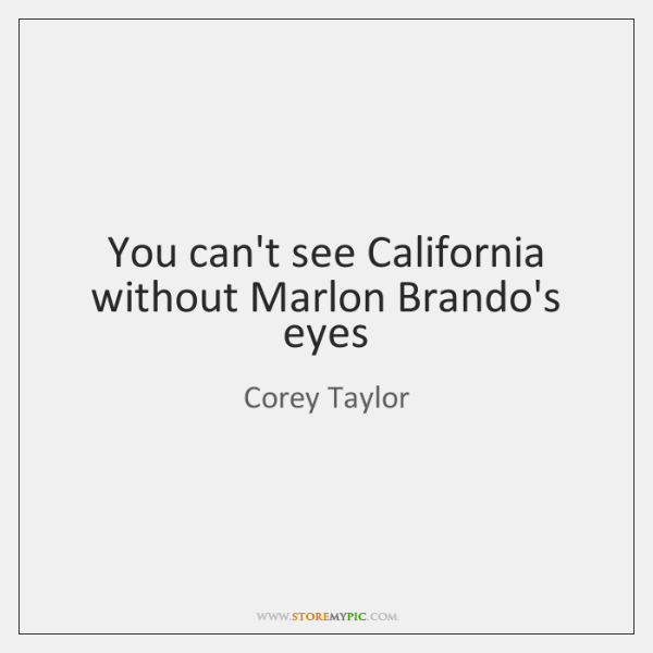 You can't see California without Marlon Brando's eyes