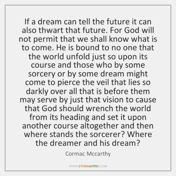 If a dream can tell the future it can also thwart that ...