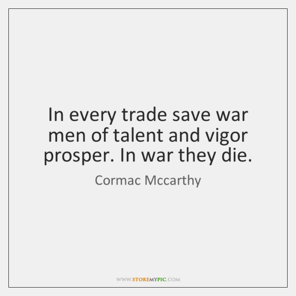 In every trade save war men of talent and vigor prosper. In ...