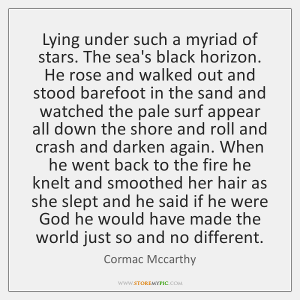 Lying under such a myriad of stars. The sea's black horizon. He ...