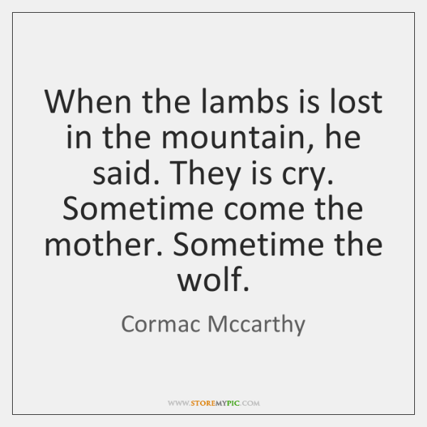 When the lambs is lost in the mountain, he said. They is ...