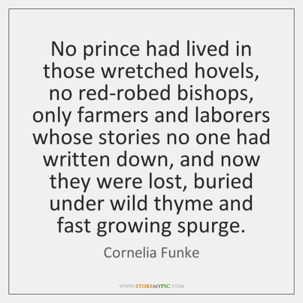 No prince had lived in those wretched hovels, no red-robed bishops, only ...