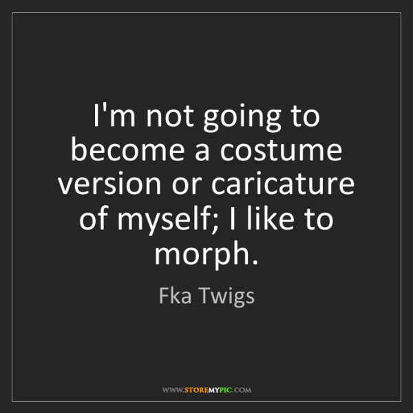Fka Twigs: I'm not going to become a costume version or caricature...