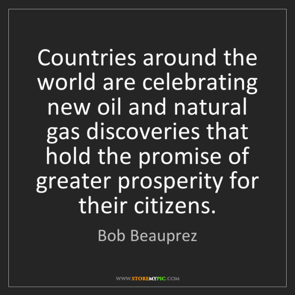 Bob Beauprez: Countries around the world are celebrating new oil and...