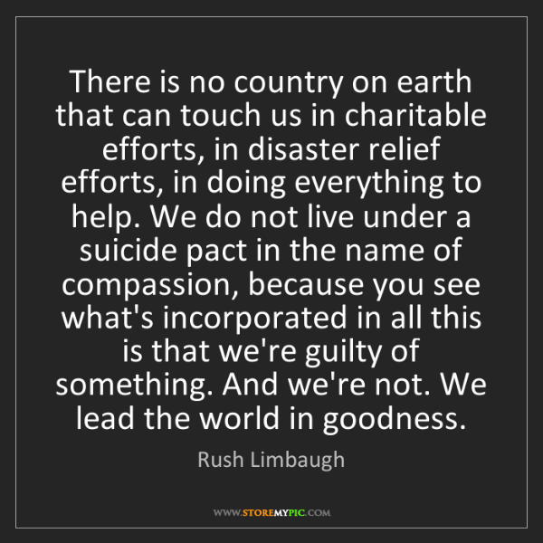 Rush Limbaugh: There is no country on earth that can touch us in charitable...
