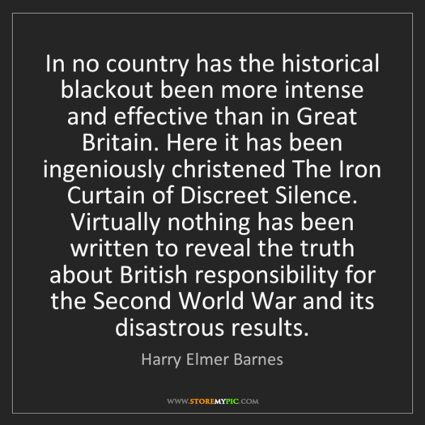 Harry Elmer Barnes: In no country has the historical blackout been more intense...