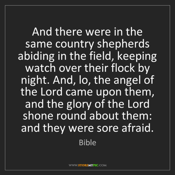 Bible: And there were in the same country shepherds abiding...