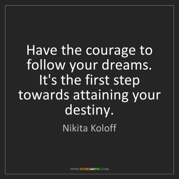 Nikita Koloff: Have the courage to follow your dreams. It's the first...