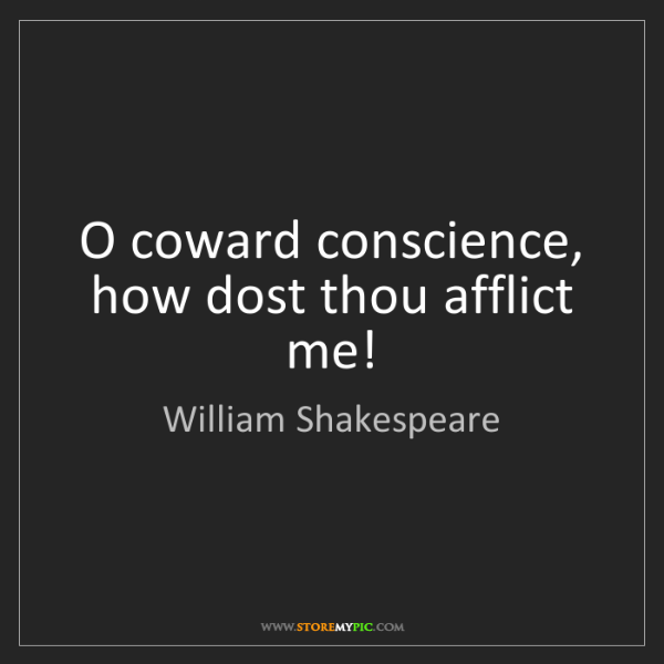 William Shakespeare: O coward conscience, how dost thou afflict me!