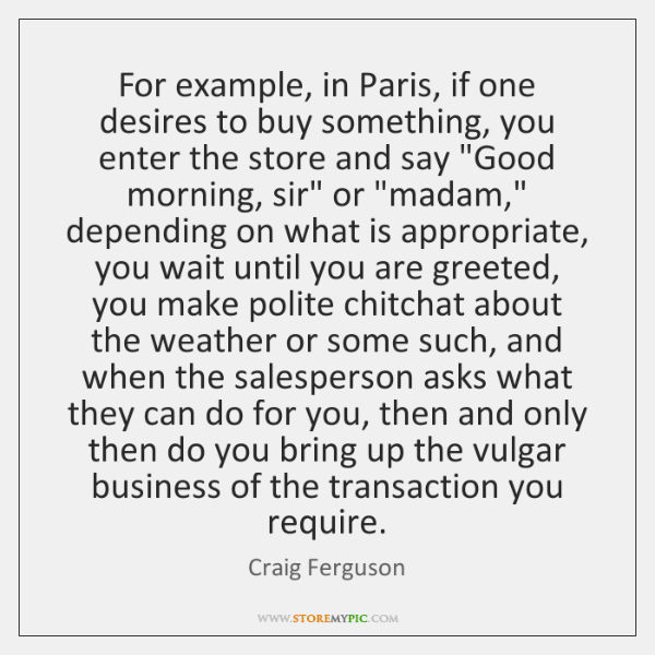 For example, in Paris, if one desires to buy something, you enter ...