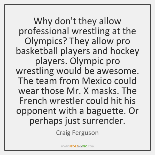 Why don't they allow professional wrestling at the Olympics? They allow pro ...