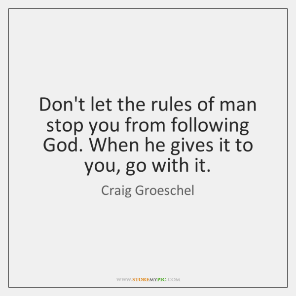 Don't let the rules of man stop you from following God. When ...