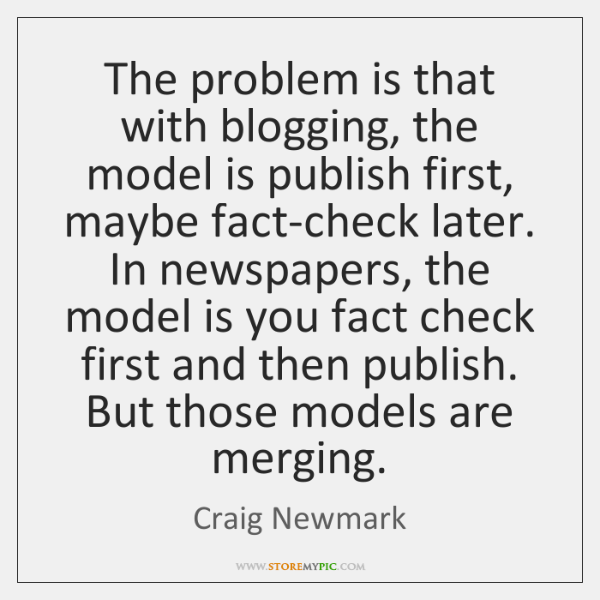 The problem is that with blogging, the model is publish first, maybe ...