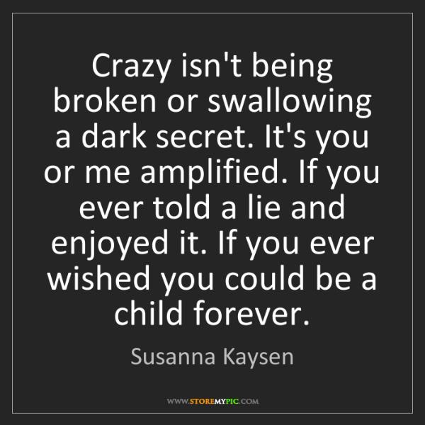 Susanna Kaysen: Crazy isn't being broken or swallowing a dark secret....