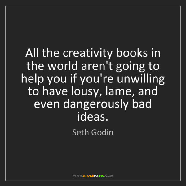 Seth Godin: All the creativity books in the world aren't going to...
